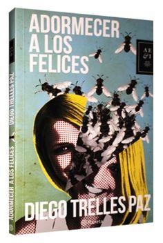Título: Adormecer los felices. Autor: Diego Trelles. Editorial: Planeta. Páginas: 140. Precio: 35.00 soles. Más información: http://www.communitas.pe/es/peruana/47072-adormecer-a-los-felices-9786123190132.html