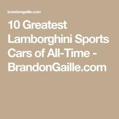 10 Greatest Lamborghini Sports Cars of All-Time - BrandonGaille.com
