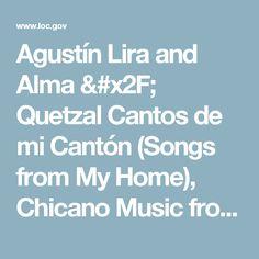 Agustín Lira and Alma / Quetzal Cantos de mi Cantón (Songs from My Home), Chicano Music from California  | Library of Congress