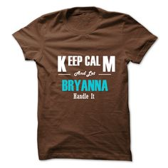 Keep Calm and Let BRYANNA Handle It T Shirt, Hoodie, Sweatshirt