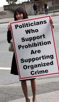 Politicians who support prohibition are supporting organized crime.