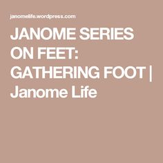 JANOME SERIES ON FEET: GATHERING FOOT | Janome Life