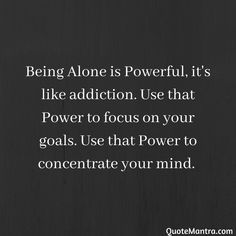 Being Alone is Powerful, it's like addiction. Use that Power to focus on your goals. Use that Power to concentrate your mind. Karma Quotes, Reality Quotes, Mood Quotes, Wisdom Quotes, True Quotes, Positive Attitude Quotes, Good Thoughts Quotes, Good Life Quotes, Feeling Used Quotes