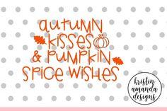 Autumn Kisses and Pumpkin Spice Wishes SVG DXF EPS PNG Cut File • Cricut • Silhouette By Kristin Amanda Designs SVG Cut Files