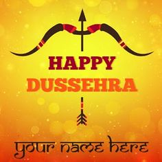 2020 - Write Your Name on Happy Dussehra Images,Greeting Cards Online - Happy Dussehra Quotes Wish Quotes, Mom Quotes, Happy Quotes, Dussehra Greetings, Happy Dussehra Wishes, Happy Dasara Images Hd, Founder Of Sikhism, Happy Dussehra Wallpapers, Dussehra Celebration