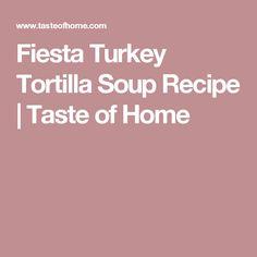 Fiesta Turkey Tortilla Soup Recipe | Taste of Home
