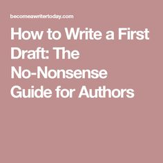 How to Write a First Draft: The No-Nonsense Guide for Authors