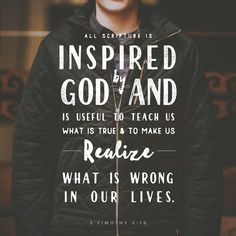 All Scripture is inspired by God and is useful to teach us what is true...