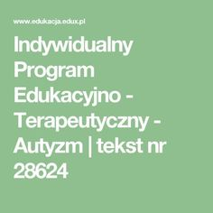 Indywidualny Program Edukacyjno - Terapeutyczny - Autyzm | tekst nr 28624 Program, Math Equations, Education, Kids, Crafts, Speech Language Therapy, Therapy, Young Children, Boys