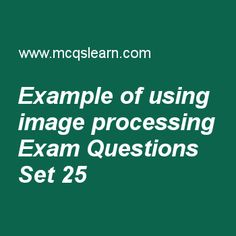 Practice test on example of using image processing, digital image processing quiz 25 online. Practice image processing MCQsquestions and answers to learn example of using image processing test with answers. Practice online quiz to test knowledge on example of using image processing, color models, point line and edge detection, model of image restoration process, image sensing and acquisition worksheets. Free example of using image processing test has multiple choice questions as microwav...