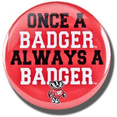 Once A Badger, Always A Badger button. University Of Wisconsin Football, Wisconsin State Fair, Wisconsin Badgers, Alma Mater, Bucky, Green Bay, Wooden Signs, Badges, Exploring