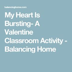 My Heart Is Bursting- A Valentine Classroom Activity - Balancing Home