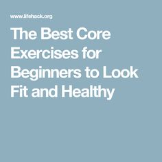 The Best Core Exercises for Beginners to Look Fit and Healthy