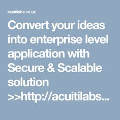 Convert your ideas into enterprise level application with Secure & Scalable solution >>http://acuitilabs.co.uk/acuitirad-2/