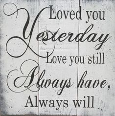 Loved You Yesterday Love You Still Always Have Always Will. Love wall decor with soulmate quotes. Anniversary gifts for her. Custom signs by Rusticly Inspired Signs Distressed Wood Signs, Wood Pallet Signs, Wooden Signs, Wooden Art, Wooden Pallets, Love Story Wedding, Wedding Book, Diy Wedding, Wedding Stuff