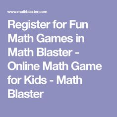 Register for Fun Math Games in Math Blaster - Online Math Game for Kids - Math Blaster