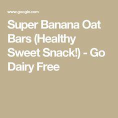 Super Banana Oat Bars (Healthy Sweet Snack!) - Go Dairy Free