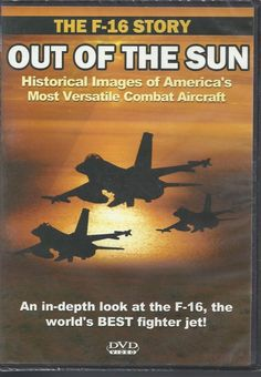 THE F-16 STORY OUT OF THE SUN COMBAT MILITARY JET FIGHTER DVD