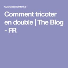 Comment tricoter en double | The Blog - FR Filets, Le Point, Couture, Knitting Stitches, Points, Plushies, Learn How To Knit, Making A Bow, Dandelion