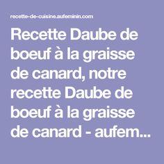 Recette Daube de boeuf à la graisse de canard, notre recette Daube de boeuf à la graisse de canard - aufeminin.com