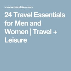 24 Travel Essentials for Men and Women | Travel + Leisure