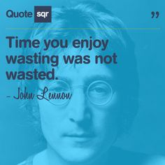 Time you enjoy wasting was not wasted. - John Lennon #quotesqr #quotes #lifequotes