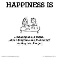 happiness is seeing your friend after a long time and nothing has changed - Google Search