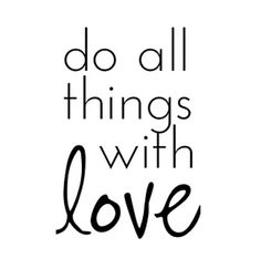 Do all things with love. #love #affirmations #wisdom