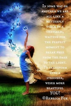 To transform into a stronger wiser more beautiful you.