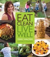 Eat clean, live well / Terry Walters ; photography by Julie Bidwell.