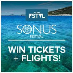 We Are FSTVL have teamed up with Sonus Festival, Croatia to bring you the ultimate summer experience in 2016! Source: Win VIP tickets to Sonus Festival & We Are FSTVL