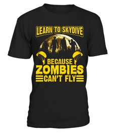 """# Learn To Skydive Because Zombies Can't Fly Funny T-Shirt .  Special Offer, not available in shops      Comes in a variety of styles and colours      Buy yours now before it is too late!      Secured payment via Visa / Mastercard / Amex / PayPal      How to place an order            Choose the model from the drop-down menu      Click on """"Buy it now""""      Choose the size and the quantity      Add your delivery address and bank details      And that's it!      Tags: Funny saying t-shirt…"""
