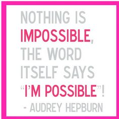 I love  Audrey Hepburn she is one of my inspirations and I love her quotes so very TRUE !!
