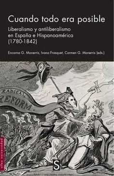 Cuando todo era posible : liberalismo y antiliberalismo en España e Hispanoamérica (1780-1842) / Encarna G. Monerris, Ivana Frasquet, Carmen G. Monerris (eds.) Publication Madrid : Sílex, 2016