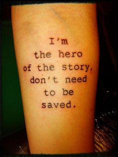 im the hero of the story,dont need to be saved-tattoo
