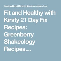 Fit and Healthy with Kirsty 21 Day Fix Recipes: Greenberry Shakeology Recipes....