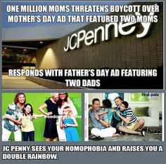 """JC Penny sees your homophobia and raises you a double rainbow""  Way to go JC Penny!"