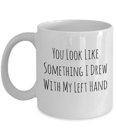 You Look Like Something I Drew A Sarcastic and maybe a little Rude Ceramic Coffee Mug gift funny and humorous Funny Coffee Mugs, Coffee Humor, Funny Mugs, Funny Jokes, Funny Coffee Sayings, Funny Texts, Funny Shirts, Rude Mugs, The Funny