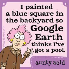 Aunty Acid...Google Earth
