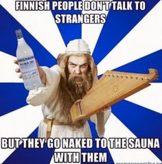 Finnish people don't talk to strangers, but they go naked to the sauna with them - True :-D<<<We Finns are very logical. Saunas, Meanwhile In Finland, Finnish Language, Talk To Strangers, France, Way Of Life, My People, Helsinki, 6 Years