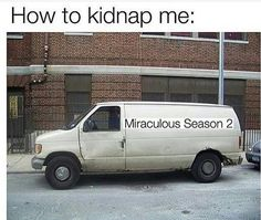 I'm not that stupid but it's funny. If I got kidnapped this way I'd hope that Chat Noir and Ladybug would save me