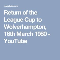 Return of the League Cup to Wolverhampton, 16th March 1980 - YouTube