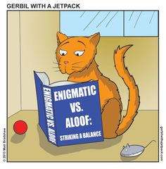 There's a self-help book for everyone    ---    Cats get a bad rap for being standoffish. If you live with a cat you eventually learn there are many layers of indifference at work, and felines spend their entire lives trying to get the right mix.