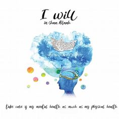 7: I will in shaa Allah take care of my mental health as much as my physical health  #IWILLinshaAllah - MENTAL HEALTH IN ISLAM