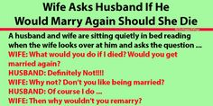 A husband and wife are sitting quietly in the bed and reading when the wife looks over at him and asks 'the question'... Would you...