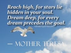 Mother Teresa Dream Quotes - Reach high, for stars lie hidden in your soul. Dream deep, for every dream precedes the goal.
