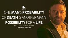 Andrei Sator: One man's probability of death is another man's possibility for a life. #AndreiSator #TENET #TENET2020 #TENETMovie #TENETQuotes