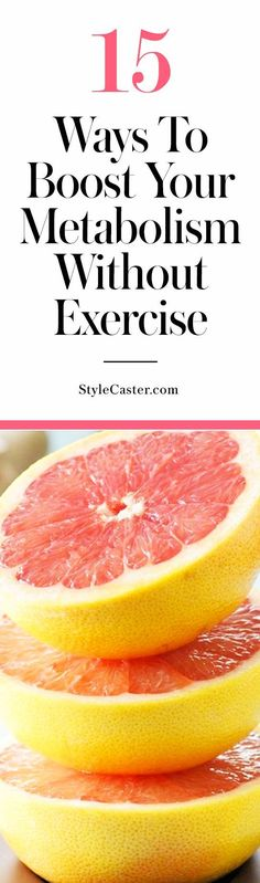 How to boost your metabolism without exercise   @stylecaster   StyleCaster