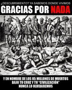 No fue #descubrimiento, fue saqueo, violaciones, matanzas y retroceso cultural. Gracias por nada