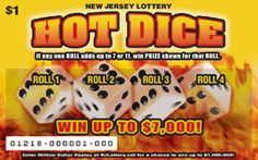 Here's How to Play:  Scratch ROLL 1 thru ROLL 4 to reveal 2 DICE and 1 PRIZE in each ROLL. If any one ROLL adds up to 7 or 11, win PRIZE shown for that ROLL.     More Than $5.3 Million in Prizes.  Approximately 9.12 million HOT DICE tickets are initially planned in this game.  Click the HOT DICE image for more information.